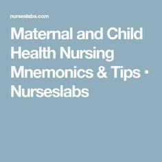 Maternal and Child Health Nursing Mnemonics & Tips • Nurseslabs