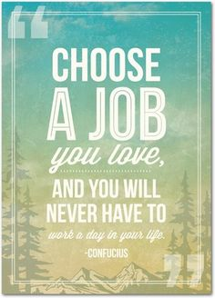 having a job to love When you're lucky enough to have a job that you love, where your role is well- integrated into an industry you like, it can be hard to imagine ever.