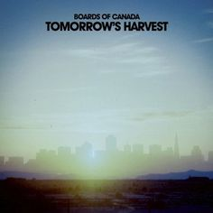 Boards of Canada: Tomorrow's Harvest | Album Reviews | Pitchfork