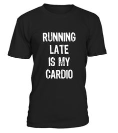 5f9b90d85bc7 Running Late Is My Cardio T-Shirt . Special Offer
