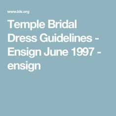 Temple Bridal Dress Guidelines - Ensign June 1997 - ensign