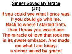 Love it. So true! ♥ If you're saved today, you're a sinner saved by the unmerited grace of God!!!