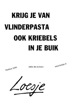 krijg je van vlinderpasta ook kriebels in je buik - Loesje ❥ Funny Picture Quotes, Love Me Quotes, Words Quotes, Quote Of The Day, Wise Words, Funny Quotes, Sayings, Word Sentences, Dutch Quotes