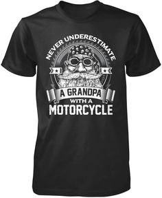 Never underestimate a grandpa with a motorcycle. The perfect t-shirt for any proud motorcycle riding grandpa. Available here - http://diversethreads.com/products/never-underestimate-a-grandpa-with-a-motorcycle?variant=9232946373