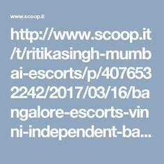 http://www.scoop.it/t/ritikasingh-mumbai-escorts/p/4076532242/2017/03/16/bangalore-escorts-vinni-independent-bangalore-escorts-24-7-booking
