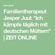 """Family therapist Jesper Juul: """"I fight with German mothers every day"""" - Family therapist Jesper Juul: """"I fight with German mothers every day"""" TIME ONLINE - Mindful Parenting, Parenting Quotes, Kids And Parenting, Parenting Hacks, Baby Co, Baby Kids, Raising Boys, Kids Health, Mom Quotes"""