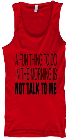 A Fun Thing To Do In The Morning Is Not Talk To Me Red T-Shirt Front
