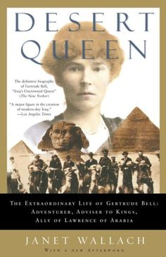 "Book recommended by those who travel to Baghdad: ""Desert Queen"" by Janet Wallach. It's a biogrpahy of Gertrude Bell, a woman adventurer."
