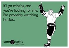 If I'm missing just look for hockey to find me