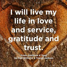 """Quotables """"I will live my life in love and service, gratitude and trust. Self Quotes, Life Quotes, Peace Quotes, Attitude Quotes, Positive Affirmations, Positive Quotes, Strong Quotes, Power Of Words Quotes, Gratitude"""