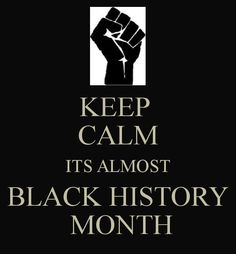 KEEP  CALM ITS ALMOST BLACK HISTORY  MONTH