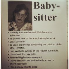 Baby sitter THIS CANNOT BE REALLY CLASSIFIED AS HUMOR THIS IS TOO SAD ESPECIALLY ABOUT INMATE CHILDREN