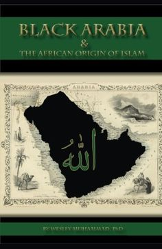 Black Arabia  The African Origin of Islam * You can find out more details at the link of the image.