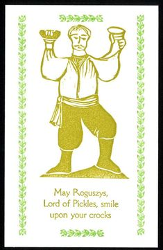 Roguszys Lithuanian God of Pickles and Beer. Yes Lithuanians have a God of Beer. Pickle Jars, New Year Card, Old Ones, Fermented Foods, Cheer Up, My Heritage, New Image, Green Colors, Pickles