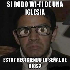 Eugenio Derbez - If I stole a Church WI-FI ... I'm getting the sign of God.