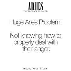 Zodiac Aries facts. Huge Aries Problem: Not knowing how to properly deal with their anger. For much more on the zodiac signs, click here.