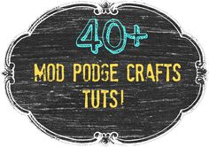40 + #Mod #podge #crafts and diy tutorials
