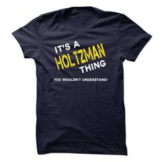 IT IS A HOLTZMAN THING.Its A HOLTZMAN Thing - You Wouldnt Understand! If Youre a HOLTZMAN, You Understand...Everyone else has no idea HOLTZMAN THING.