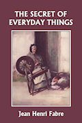 The Secret of Everyday Things by Jean Henri Fabre.  Science (free on mainlesson)