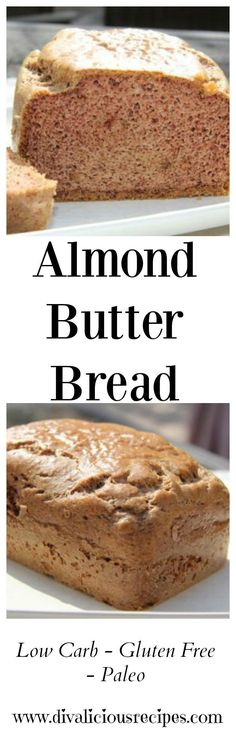 A healthy bread made from almond butter that is low in carbs, gluten free and Paleo. Recipe - http://divaliciousrecipes.com/2011/12/05/almond-butter-bread/