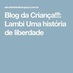 Blog da Criança!!!: Lambi Uma história de liberdade