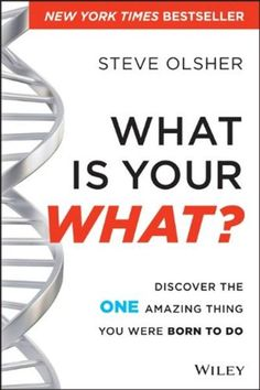 What is Your What Discover the One Amazing Thing You Were Born to Do