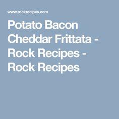 Potato Bacon Cheddar Frittata - Rock Recipes - Rock Recipes
