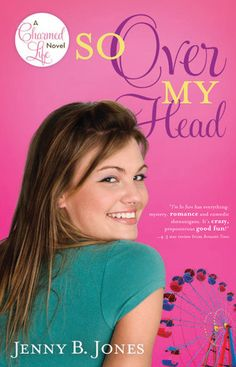 So Over My Head by Jenny B. Jones(Book #3 in A Charmed Life series). Christian values meet reality tv, mystery and...clowns?