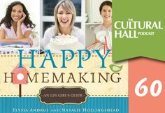 The Cultural Hall: Episode 60 author of Happy Homemaking: An LDS girls guide. Is homemaking a dying off art-or is there a new trend pushing Men and Women in the church to make their home a happy one where the spirit can dwell? ~TheCulturalHall.com