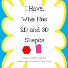 This game allows for students to identify 2D shapes and 3D shapes. They must identify the shape name and also identify a real world object that is ...