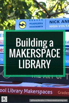 Building a MAKERSPACE LIBRARY