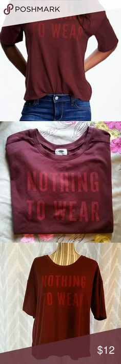 """Maroon """"Nothing To Wear"""" Loose T Shirt Sz L Like new! This is how I like my shirts! Loose and comfortable! Old Navy Tops Tees - Short Sleeve"""
