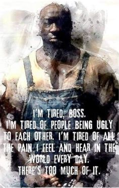 Tired Of People, Kinds Of People, Im Tired Boss, I'm Tired, John Coffey, Quote Of The Week, Movie Lines, Strong Quotes, So Tired Quotes