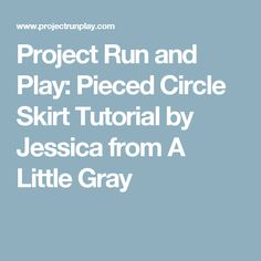 Project Run and Play: Pieced Circle Skirt Tutorial by Jessica from A Little Gray