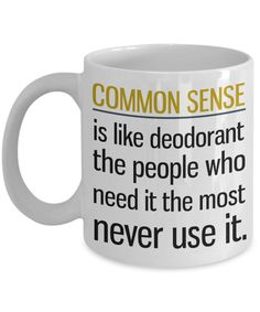 A great common sense coffee mug that can make a funny gift idea for anyone you know! Funny quote mug can bring smiles for years to come!