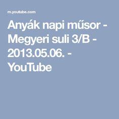 Anyák napi műsor - Megyeri suli 3/B - 2013.05.06. - YouTube Youtube, Youtubers, Youtube Movies
