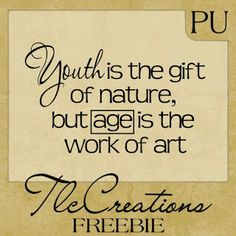 Youth is the gift...