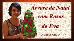 ÁRVORE NATALINA COM ROSAS DE EVA -  PASSO A PASSO