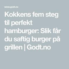 Kokkens fem steg til perfekt hamburger: Slik får du saftig burger på grillen | Godt.no