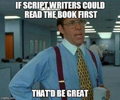 So true. I am so sick of movies that are almost nothing like the book!<<Oh, are you talking about Percy Jackson?