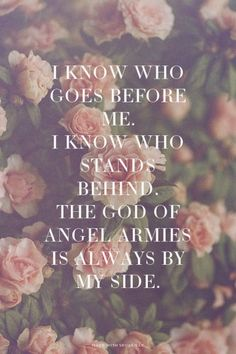 I know who<br>goes before me.<br>I know who<br>stands behind.<br>The God of Angel Armies<br>is always by my side. | Maggie made this with Spoken.ly