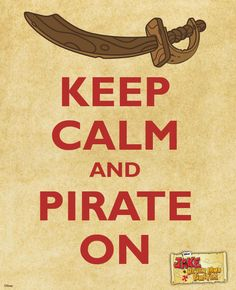 Aaargh mateys! Keep calm and pirate on! #JakeandtheNeverLandPirates