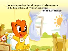 Just wake up and see that all the past is only a memory. In the flow of time, all events are dissolving. - Quote by Sri Sri Ravi Shankar