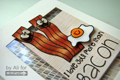 The Alley Way Stamps: I love you more than bacon!