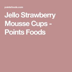 Jello Strawberry Mousse Cups - Points Foods