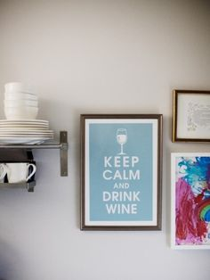 Framed 'Keep Calm' poster from: http://www.etsy.com/listing/61351828/keep-calm-and-drink-wine-13x19-poster (Style At Home: Nicole of So Haute   photographed by Emily Anderson, http://www.sohautestyle.com/2011/12/glitter-guide.html)
