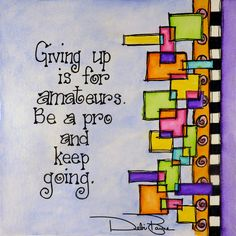 """""""Giving Up Is For Amateurs"""" by Debi Payne of Debi Payne Designs     #artjournal #doodle #doodleart #motivation #inspiration #quotes #sayings"""