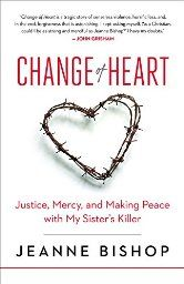 Book giveaway for Change of Heart: Justice, Mercy, and Making Peace with My Sister's Killer by Jeanne Bishop Jan 2015 Date, Westminster, Restorative Justice, John Grisham, Types Of Books, Change Of Heart, Remember The Time, Jesus On The Cross, Free Kindle Books