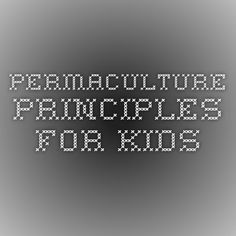 Permaculture Principles for Kids Permaculture Principles, Grade 3, Teaching Ideas, Homeschool, Coding, Kids, Young Children, Boys, Children