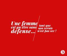Une femme est un être sans défense... jusqu'à ce que son vernis soit sec. #quote #citation